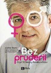 Okładka książki Bez pruderii. Czyli 50 twarzy Polaka w łóżku Andrzej Depko