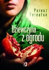 Okładka książki Dziewczyna z ogrodu Parnaz Foroutan