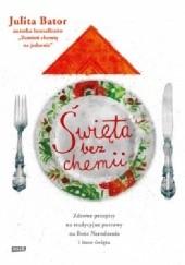 Okładka książki Święta bez chemii. Zdrowe przepisy na tradycyjne potrawy na Boże Narodzenie i inne święta. Julita Bator