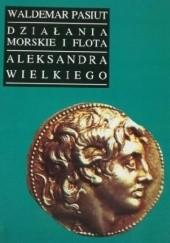 Okładka książki Działania morskie i flota Aleksandra Wielkiego Waldemar Pasiut