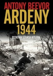 Okładka książki Ardeny 1944. Ostatnia szansa Hitlera Antony Beevor