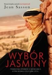 Okładka książki Wybór Jasminy. Prawdziwa opowieść o niewolnicy, która wywalczyła sobie życie Jean Sasson