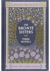 Okładka książki The Brontë Sisters: Three Novels Charlotte Brontë,Anne Brontë,Emily Jane Brontë