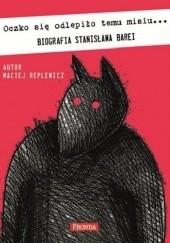 Okładka książki Oczko się odlepiło temu misiu… Biografia Stanisława Barei Maciej Replewicz