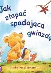 Okładka książki Jak złapać spadającą gwiazdę Heidi Howarth