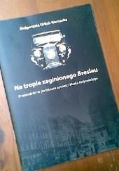 Okładka książki Na tropie zaginionego Breslau: Przewodnik na podstawie powieści Marka Krajewskiego Małgorzata Urlich-Kornacka