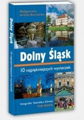 Okładka książki Dolny Śląsk: 10 najpiękniejszych wycieczek Małgorzata Urlich-Kornacka