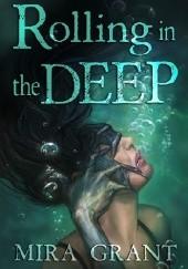 Okładka książki Rolling in the Deep Mira Grant