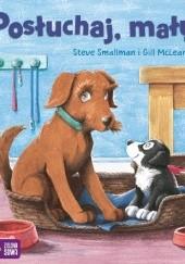 Okładka książki Posłuchaj, mały! Steve Smallman,Gill McLean