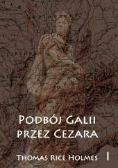 Okładka książki Podbój Galii przez Cezara tom I Thomas Rice Holmes