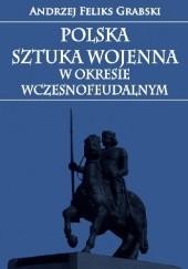Okładka książki Polska sztuka wojenna w okresie wczesnofeudalnym Andrzej Feliks Grabski