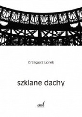 Okładka książki Szklane dachy Grzegorz Lorek