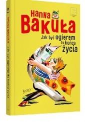 Okładka książki Jak być ogierem do końca życia Hanna Bakuła