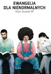 Okładka książki Ewangelia dla nienormalnych Adam Szustak OP