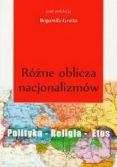 Okładka książki Różne oblicza nacjonalizmów. Polityka - Religia - Etos Bogumił Grott