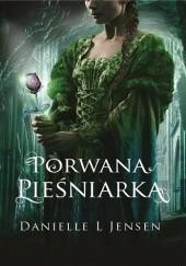 Okładka książki Porwana pieśniarka Danielle L. Jensen