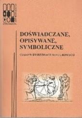 Okładka książki Doświadczane, opisywane, symboliczne. Ciało w dyskursach kulturowych Katarzyna Łeńska-Bąk,Magdalena Sztandara