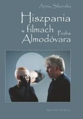 Okładka książki Hiszpania w filmach Pedra Almodóvara Anna Sikorska