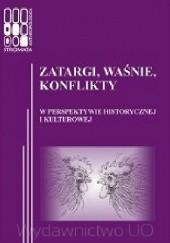 Okładka książki Zatargi, waśnie, konflikty. W perspektywie historycznej i kulturowej Katarzyna Łeńska-Bąk