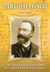 Okładka książki Bartolo Longo. Od kapłana szatana do Apostoła Różańca Marek Woś