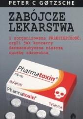 Okładka książki ZABÓJCZE LEKARSTWA i zorganizowana PRZESTĘPCZOŚĆ, czyli jak koncerny farmaceutyczne niszczą opiekę zdrowotną Peter C Gotzsche