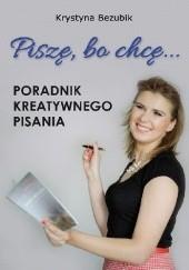 Okładka książki Piszę, bo chcę! Poradnik kreatywnego pisania. Krystyna Bezubik