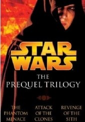 Okładka książki Star Wars: The Prequel Trilogy Robert Anthony Salvatore,Matthew Woodring Stover,Terry Brooks