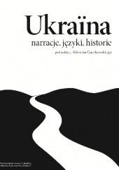 Okładka książki Ukraina: narracje, języki, historie Marcin Gaczkowski