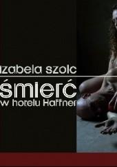 Okładka książki Śmierć w hotelu Haffner Izabela Szolc