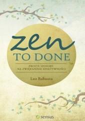 Okładka książki Zen To Done. Proste sposoby na zwiększenie efektywności Leo Babauta