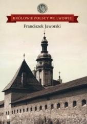 Okładka książki Królowie Polscy we Lwowie Franciszek Jaworski