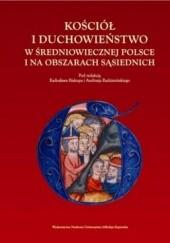 Okładka książki Kościół i duchowieństwo w średniowiecznej polsce i na obszarach sąsiednich Andrzej Radzimiński,Radosław Biskup