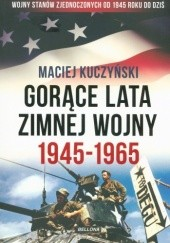 Okładka książki Gorące lata zimnej wojny 1945-1965 Maciej Kuczyński