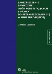 Okładka książki Zabezpieczenie społeczne osób korzystających z prawa do przemieszczania się w Unii Europej Gertruda Uścińska