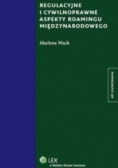 Okładka książki Regulacyjne i cywilnoprawne aspekty roamingu międzynarodowego MARLENA WACH