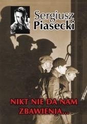 Okładka książki Nikt nie da nam zbawienia… Sergiusz Piasecki