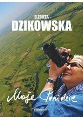 Okładka książki Moje Ponidzie Elżbieta Dzikowska