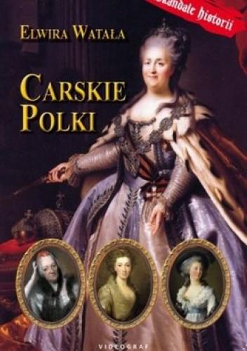 Okładka książki Carskie Polki. Skandale historii Elwira Watała