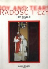 Okładka książki Radość i łzy Adam Bujak,Jan Paweł II