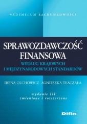 Okładka książki Sprawozdawczość finansowa według krajowych i międzynarodowych standardów. Wydanie 3 Irena Olchowicz,Agnieszka Tłaczała