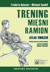 Okładka książki Trening mięśni ramion. Atlas ćwiczeń Michael Gundill,Frederic Delavier