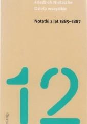 Okładka książki Dzieła wszystkie. Tom 12. Notatki z lat 1885- 1887 Friedrich Nietzsche