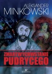 Okładka książki Zmartwychwstanie Pudrycego Aleksander Minkowski