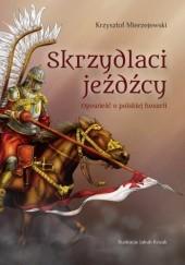 Okładka książki Skrzydlaci jeźdźcy. Opowieść o polskiej husarii Krzysztof Mierzejewski