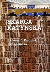 Okładka książki Skarga katyńska Ireneusz C. Kamiński,Ewa Łosińska