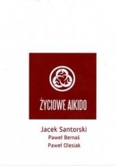 Okładka książki Życiowe aikido Jacek Santorski,Paweł Bernaś,Paweł Olesiak