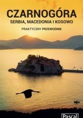 Okładka książki Czarnogóra, Serbia, Macedonia i Kosowo. Praktyczny przewodnik Katarzyna Firlej-Adamczak,Sławomir Adamczak,Krzysztof Bzowski