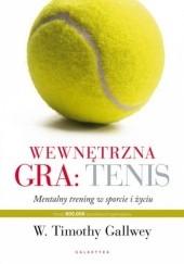 Okładka książki Wewnętrzna gra: tenis. Trening mentalny w sporcie i życiu Timothy Gallwey