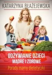 Okładka książki Odżywianie dzieci mądre i zdrowe Katarzyna Błażejewska