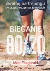 Okładka książki Bieganie 80/20. Zwolnij na treningu, by przyspieszyć na zawodach Matt Fitzgerald
